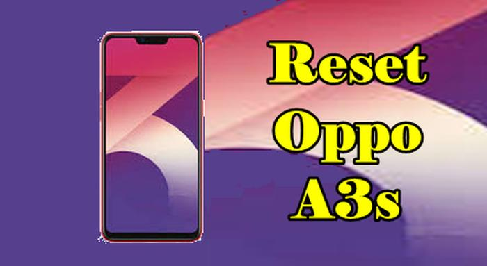 Cara Reset Ponsel Oppo A3s